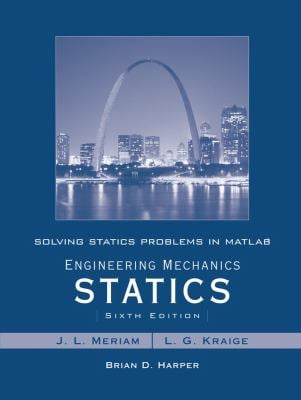 Solving Statics Problems in MATLAB by Brian Harper T/A Engineering Mechanics Statics 6th Edition by Meriam and Kraige 9780470099254