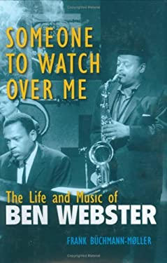 Someone to Watch Over Me: The Life and Music of Ben Webster 9780472114702