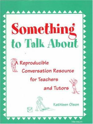 Something to Talk about: A Reproducible Conversation Resource for Teachers and Tutors 9780472087600