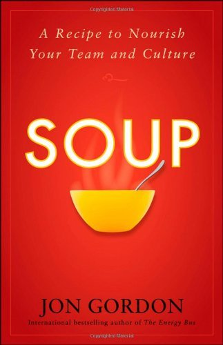 Soup: A Recipe to Nourish Your Team and Culture 9780470487846