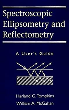 Spectroscopic Ellipsometry and Reflectometry: A User's Guide 9780471181729