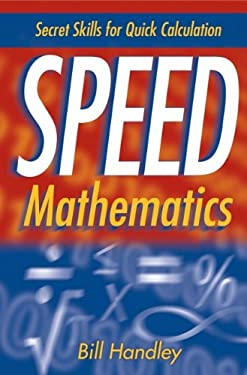 Speed Mathematics: Secret Skills for Quick Calculation 9780471467311