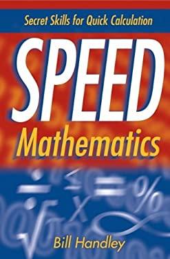 Speed Mathematics: Secret Skills for Quick Calculation 9780471467311
