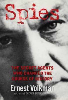Spies: The Secret Agents Who Changed the Course of History 9780471025061