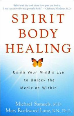 Spirit Body Healing: Using Your Mind's Eye to Unlock the Medicine Within 9780471176749