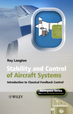 Stability and Control of Aircraft Systems: Introduction to Classical Feedback Control 9780470018910