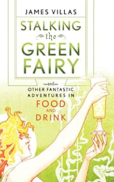 Stalking the Green Fairy: And Other Fantastic Adventures in Food and Drink 9780471273448