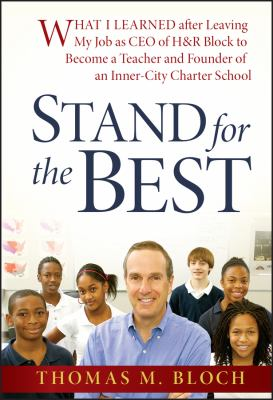 Stand for the Best: What I Learned After Leaving My Job as CEO of H&R Block to Become a Teacher and Founder of an Inner-City Charter Schoo 9780470188965
