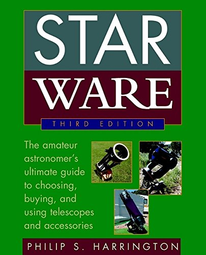 Star Ware: The Amateur Astronomer's Guide to Choosing, Buying, and Using Telescopes and Accessories 9780471418061