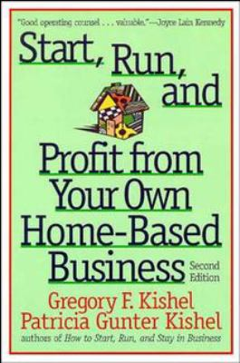 Start, Run, and Profit from Your Own Home-Based Business 9780471247777