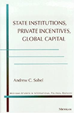 State Institutions, Private Incentives, Global Capital 9780472110056
