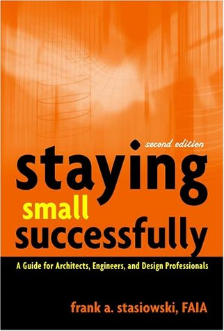Staying Small Successfully: A Guide for Architects, Engineers, and Design Professionals 9780471407737