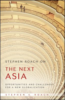 Stephen Roach on the Next Asia: Opportunities and Challenges for a New Globalization 9780470446997
