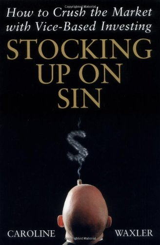 Stocking Up on Sin: How to Crush the Market with Vice-Based Investing 9780471465133