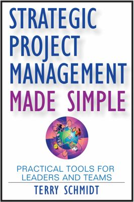 Strategic Project Management Made Simple: Practical Tools for Leaders and Teams 9780470411582