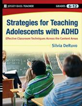 Strategies for Teaching Adolescents with ADHD: Effective Classroom Techniques Across the Content Areas, Grades 6-12 1515198
