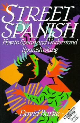 Street Spanish: How to Speak and Understand Spanish Slang 9780471528463