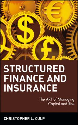Structured Finance and Insurance: The Art of Managing Capital and Risk 9780471706311