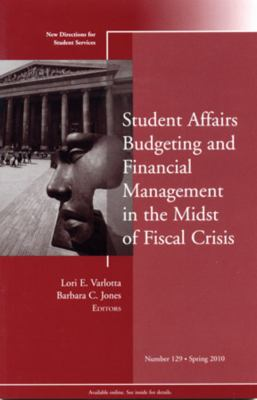 Student Affairs Budgeting and Financial Management in the Midst of Fiscal Crisis 9780470637753