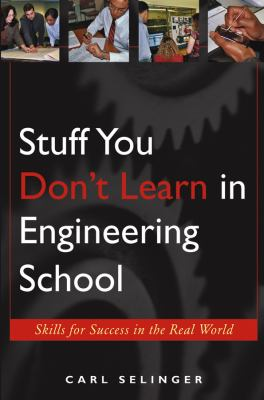 Stuff You Don't Learn in Engineering School: Skills for Success in the Real World 9780471655763