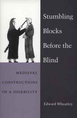 Stumbling Blocks Before the Blind: Medieval Constructions of a Disability 9780472117208