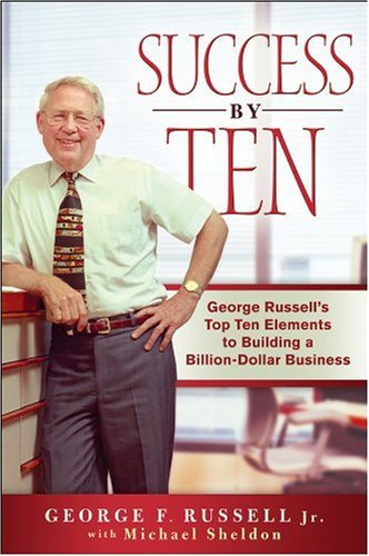 Success by Ten: George Russell's Top Ten Essentials to Building a Billion Dollar Business 9780470537275