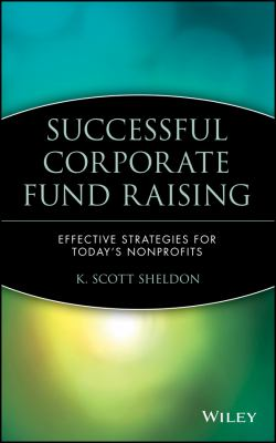 Successful Corporate Fund Raising: Effective Strategies for Today's Nonprofits 9780471350163