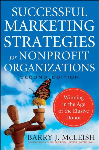 Successful Marketing Strategies for Nonprofit Organizations: Winning in the Age of the Elusive Donor 9780470529812