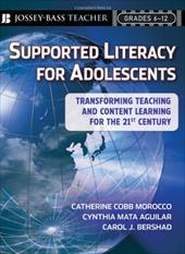 Supported Literacy for Adolescents: Transforming Teaching and Content Learning for the Twenty-First Century 1514062