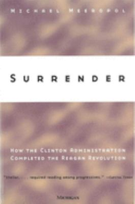 Surrender: How the Clinton Administration Completed the Reagan Revolution 9780472086764
