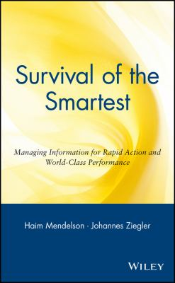 Survival of the Smartest: Managing Information for Rapid Action and World-Class Performance 9780471295600