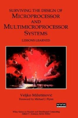 Surviving the Design of Microprocessor and Multimicroprocessor Systems: Lessons Learned 9780471357285