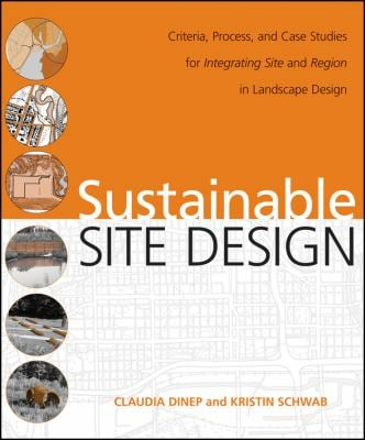 Sustainable Site Design: Criteria, Process, and Case Studies for Integrating Site and Region in Landscape Design 9780470187838