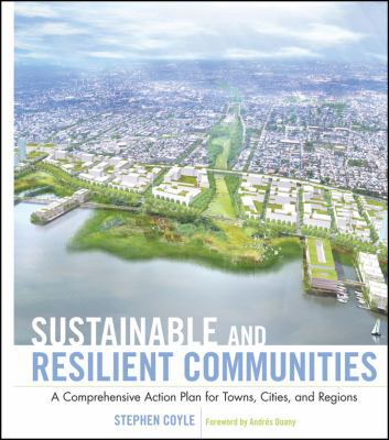 Sustainable and Resilient Communities: A Comprehensive Action Plan for Towns, Cities, and Regions 9780470536476