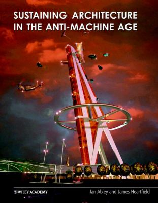 Sustaining Architecture in the Anti Machine Age 9780471486602