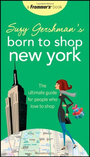 Suzy Gershman's Born to Shop New York: The Ultimate Guide for People Who Love to Shop 9780470257142