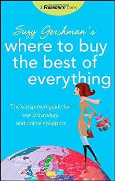 Suzy Gershman's Where to Buy the Best of Everything: The Outspoken Guide for World Travelers and Online Shoppers 9780470043042