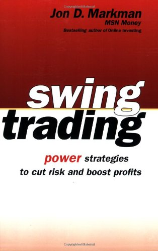 Swing Trading: Power Strategies to Cut Risk and Boost Profits 9780471733928