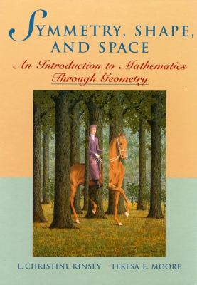 Symmetry, Shape, and Space: An Introduction to Mathematics Through Geometry