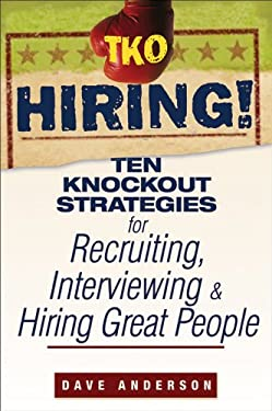 TKO Hiring!: Ten Knockout Strategies for Recruiting, Interviewing, and Hiring Great People 9780470171769
