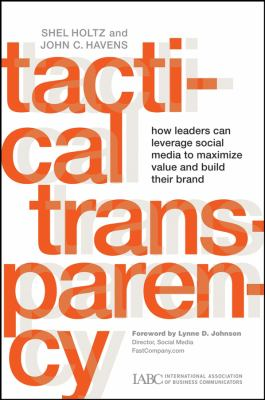 Tactical Transparency: How Leaders Can Leverage Social Media to Maximize Value and Build Their Brand 9780470293706