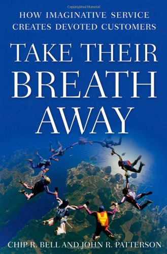 Take Their Breath Away: How Imaginative Service Creates Devoted Customers 9780470443507