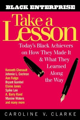 Take a Lesson: Today's Black Achievers on How They Made It and What They Learned Along the Way 9780471209898