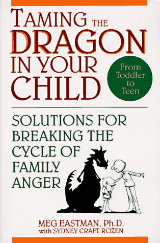 Taming the Dragon in Your Child: Solutions for Breaking the Cycle of Family Anger 9780471594055