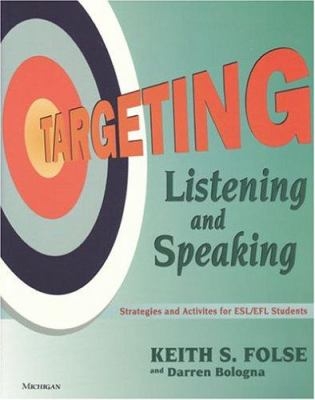Targeting Listening and Speaking: Strategies and Activities for ESL/Efl Students 9780472088980