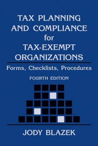 Tax Planning and Compliance for Tax-Exempt Organizations: Rules, Checklists, Procedures 9780471271772