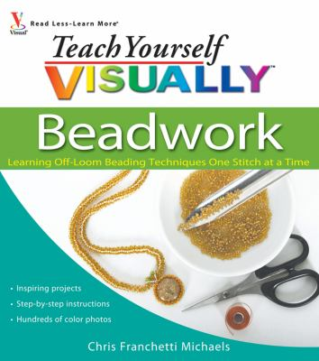 Teach Yourself Visually Beadwork: Learning Off-Loom Beading Techniques One Stitch at a Time 9780470454664