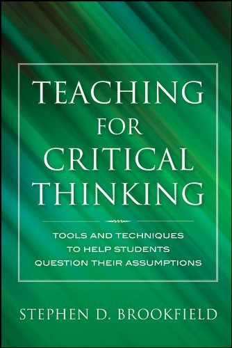 Teaching for Critical Thinking: Tools and Techniques to Help Students Question Their Assumptions 9780470889343