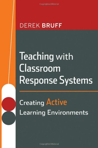 Teaching with Classroom Response Systems: Creating Active Learning Environments 9780470288931