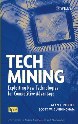 Tech Mining: Exploiting New Technologies for Competitive Advantage 9780471475675